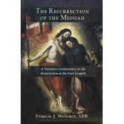 The Resurrection of the Messiah by Francis J. Moloney