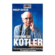Conform lui Kotler .Cea mai importanta autoritate in marketing iti raspunde la intrebari