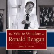 The Wit & Wisdom of Ronald Reagan by James C. Humes
