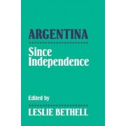 Argentina since Independence by Leslie Bethell