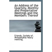 An Address of the Quartely, Monthly and Prepartative Meetings and the Members Thereof by Society of Philadelphia Yearly Meeting