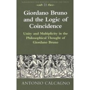 Giordano Bruno and the Logic of Coincidence by Antonio Calcagno