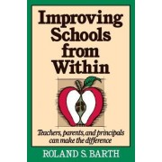 Improving Schools from within by Roland S. Barth
