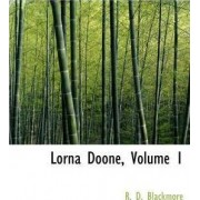 Lorna Doone, Volume 1 by R D Blackmore