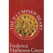 Illumined Heart: Capturing the Vibrant Faith of Ancient Christians by Frederica Mathewes-Green