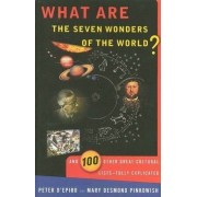 What are the Seven Wonders of the World? and 100 Other Great Cultural Lists: Fully Explicated by Peter D'Epiro