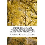 Uncle Tom?s Cabin (Young Adult Edition) Large Print Read Aloud by Harriet Beecher Stowe
