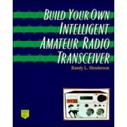 Build Your Own Intelligent Amateur Radio Transceiver by Randy Henderson