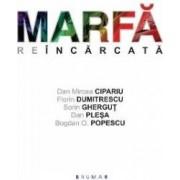 Marfa reincarcata - Dan Mircea Cipariu Florin Dumitrescu Sorin Ghergut Dan Plesa Bogdan O. Popescu