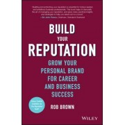 Build Your Reputation - Grow Your Personal Brand for Career and Business Success by Rob Brown