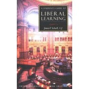 A Student's Guide to Liberal Learning by James V. Schall