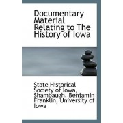 Documentary Material Relating to the History of Iowa by State Historical Society of Iowa