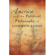 America and the Political Philosophy of Common Sense by Scott Philip Segrest