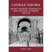 Catholic Reform From Cardinal Ximenes To The Council Of Trent, 1495-1563:: An Essay With Illustrative Documents And A Brief Study Of St. Ignatius Loyo