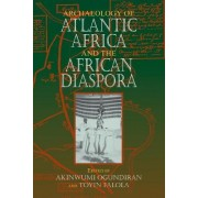 Archaeology of Atlantic Africa and the African Diaspora by Akinwumi O. Ogundiran