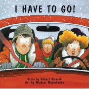 I Have to Go by Robert Munsch