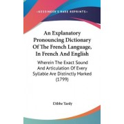 An Explanatory Pronouncing Dictionary Of The French Language, In French And English by L'abbe Tardy