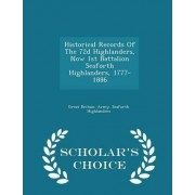 Historical Records of the 72d Highlanders, Now 1st Battalion Seaforth Highlanders, 1777-1886 - Scholar's Choice Edition by Great Britain Army Seaforth Highlander
