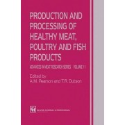 Production and Processing of Healthy Meat, Poultry and Fish Products by A. M. Pearson