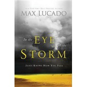 In the Eye of the Storm by Max Lucado