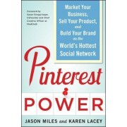 Pinterest Power: Market Your Business, Sell Your Product, and Build Your Brand on the World's Hottest Social Network by Jason Miles