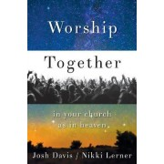 Worship Together in Your Church as in Heaven by Josh Davis