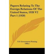 Papers Relating to the Foreign Relations of the United States, 1920 V2 Part 1 (1920) by U S Government Printing Office Washington