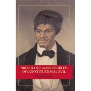 Dred Scott and the Problem of Constitutional Evil by Mark A. Graber