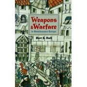 Weapons and Warfare in Renaissance Europe by Bert S. Hall