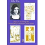 Closca cu puii de piatra. The hatching hen and her stone chicks - Clelia Ifrim