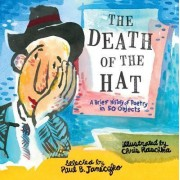 The Death of the Hat: A Brief History of Poetry in 50 Objects by Janeczko Paul B.