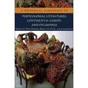 A Historical Companion to Postcolonial Literatures - Continental Europe and its Empires by Prem Poddar