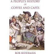 A People's History of Coffee and Cafes by Bob Biderman