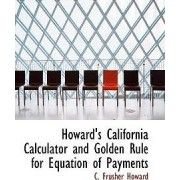 Howard's California Calculator and Golden Rule for Equation of Payments by C Frusher Howard