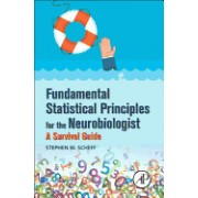 Fundamental Statistical Principles for the Neurobiologist: A Survival Guide