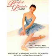 The Perfect Pointe Book by Lisa A Howell B Phty