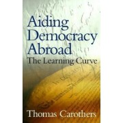 Aiding Democracy Abroad by Thomas Carothers