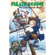 Pirate School: The Curse of Snake Island: No. 1 by Brian James