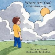 Where Are You: A Child's Book About Loss by Laura Olivieri