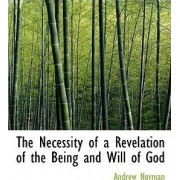 The Necessity of a Revelation of the Being and Will of God by Andrew Norman