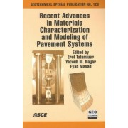 Recent Advances in Materials Characterization and Modeling of Pavement Systems by Erol Tutumluer