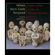When Rain Gods Reigned by Duane Anderson