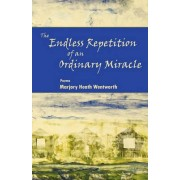 The Endless Repetition of an Ordinary Miracle by Marjory Heath Wentworth