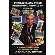 Dinosaurs and Other Prehistoric Animals on Stamps - A Worldwide Catalogue by Karl P. N Shuker