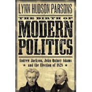The Birth of Modern Politics by Lynn Hudson Parsons