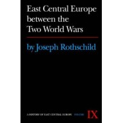 East Central Europe between the Two World Wars by Joseph Rothschild