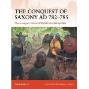 The Conquest of Saxony AD 782-785 by David Nicolle