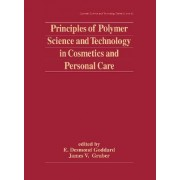Principles of Polymer Science and Technology in Cosmetics and Personal Care by E. Desmond Goddard