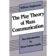The Play Theory of Mass Communication by William Stephenson