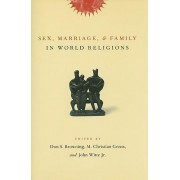 Sex, Marriage, and Family in World Religions by Don S. Browning